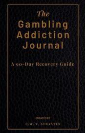 The Gambling Addiction Journal by C W V Straaten