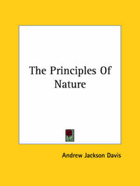 The Principles of Nature by Andrew Jackson Davis