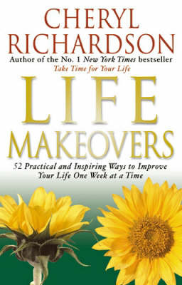 Life Makeovers: 52 Practical and Inspiring Ways to Improve Your Life One Week at a Time by Cheryl Richardson image
