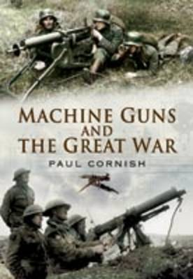 Machine-guns and the Great War by Paul Cornish image