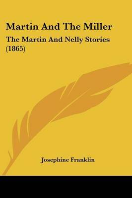 Martin And The Miller: The Martin And Nelly Stories (1865) by Josephine Franklin image