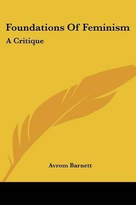 Foundations of Feminism: A Critique by Avrom Barnett