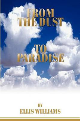 From the Dust to Paradise by Ellis Williams