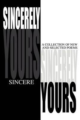 Sincerely Yours: A Collection of New and Selected Poems by Sincere image