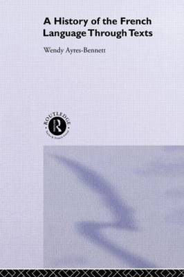 A History of the French Language Through Texts by Wendy Ayres-Bennett