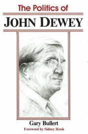 The Politics of John Dewey by Gary Bullert image