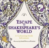 Escape to Shakespeare's World: A Colouring Book Adventure by William Shakespeare