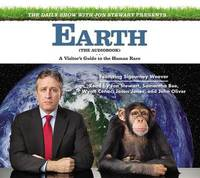 The Daily Show with Jon Stewart Presents Earth: A Visitor's Guide to the Human Race by Jon Stewart