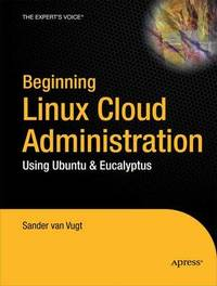 Beginning Linux Cloud Administration: Using Ubuntu and Eucalyptus by Sander Van Vugt image