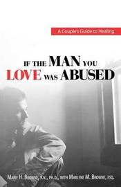 If the Man You Love Was Abused by Marie H. Browne