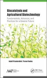 Biocatalysis and Agricultural Biotechnology: Fundamentals, Advances, and Practices for a Greener Future by Anjali Priyadarshini