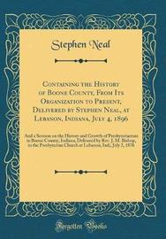 Containing the History of Boone County, from Its Organization to Present, Delivered by Stephen Neal, at Lebanon, Indiana, July 4, 1896 by Stephen Neal image