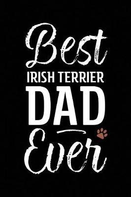 Best Irish Terrier Dad Ever by Arya Wolfe