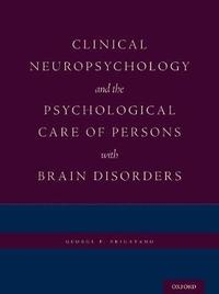 Clinical Neuropsychology and the Psychological Care of Persons with Brain Disorders by George P Prigatano