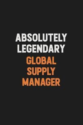 Absolutely Legendary Global Supply Manager by Camila Cooper