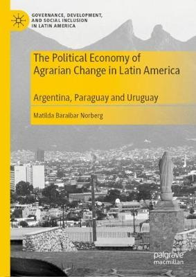 The Political Economy of Agrarian Change in Latin America by Matilda Baraibar Norberg