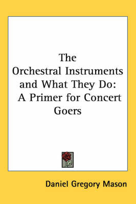 The Orchestral Instruments and What They Do: A Primer for Concert Goers by Daniel Gregory Mason image
