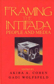 Framing the Intifada by Akiba A. Cohen