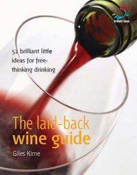 The Laid-back Wine Guide: 52 Brilliant Little Ideas for Free-thinking Drinking by Giles Kime image