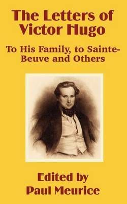 The Letters of Victor Hugo: To His Family, to Sainte-Beuve and Others