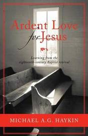 Ardent Love for Jesus by Michael A.G. Haykin