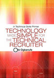 Technology Made Simple for the Technical Recruiter: A Technical Skills Primer by Obi Ogbanufe