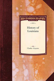 History of Louisiana: The French Domination by Gayarre Charles Gayarre