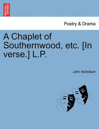 A Chaplet of Southernwood, Etc. [In Verse.] L.P. by John Nicholson