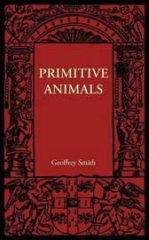 Primitive Animals by Geoffrey Smith