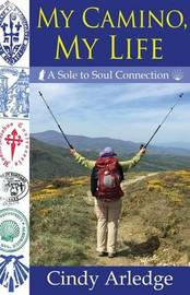 My Camino, My Life by Cindy Arledge