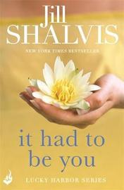 It Had to Be You: Lucky Harbor 7 by Jill Shalvis