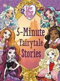 Ever After High: 5-Minute Fairytale Stories by Ellie Rose