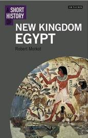 A Short History of New Kingdom Egypt by Robert Morkot