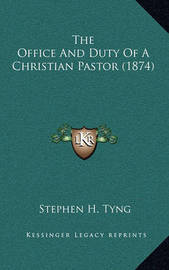 The Office and Duty of a Christian Pastor (1874) by Stephen Higginson Tyng