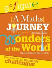 Go Figure: A Maths Journey Around the Wonders of the World by Hilary Koll