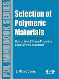 Selection of Polymeric Materials by E Alfredo Campo