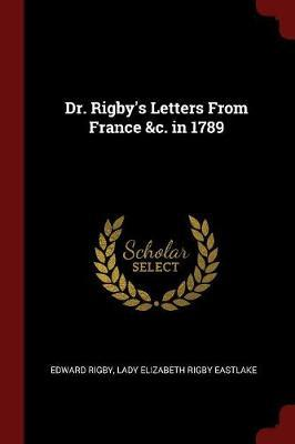 Dr. Rigby's Letters from France &C. in 1789 by Edward Rigby