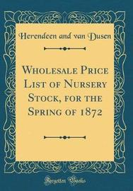 Wholesale Price List of Nursery Stock, for the Spring of 1872 (Classic Reprint) by Herendeen and Van Dusen image