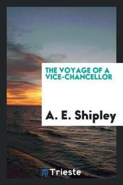 The Voyage of a Vice-Chancellor by A E Shipley image