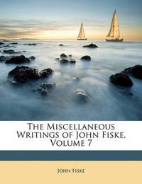 The Miscellaneous Writings of John Fiske, Volume 7 by John Fiske