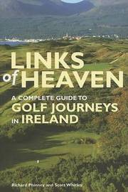 Links of Heaven: A Complete Guide to Golf Journeys in Ireland by Richard Phinney image
