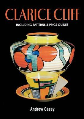 Clarice Cliff: A Price Guide by Andrew Casey