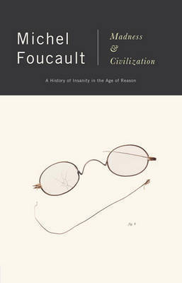 Madness and Civilization by Michel Foucault