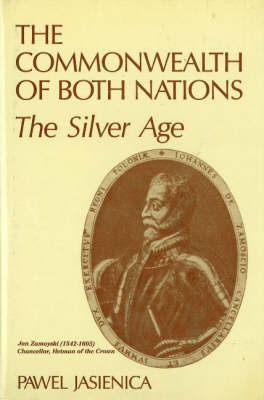 The Commonwealth of Both Nations: The Silver Age by Pawel Jasienica image