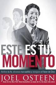 Este Es Tu Momento: Activa Tu Fe, Alcanza Tus Suenos y Asegura El Favor de Dios by Joel Osteen image