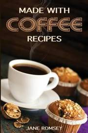 Made with Coffee Recipes by Jane Romsey