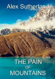 The Pain of Mountains by Alexander Sutherland