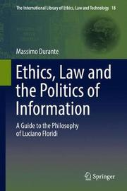 Ethics, Law and the Politics of Information by Massimo Durante