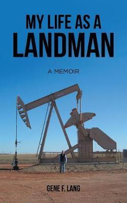 My Life as a Landman by Gene F Lang