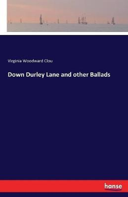 Down Durley Lane and Other Ballads by Virginia Woodward Clou image